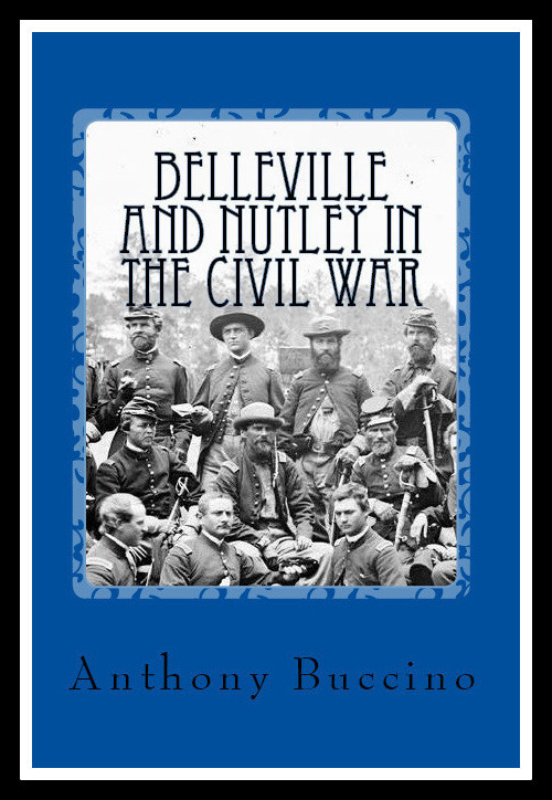 Belleville and Nutley NJ in the Civil War - a brief history by Anthony Buccino